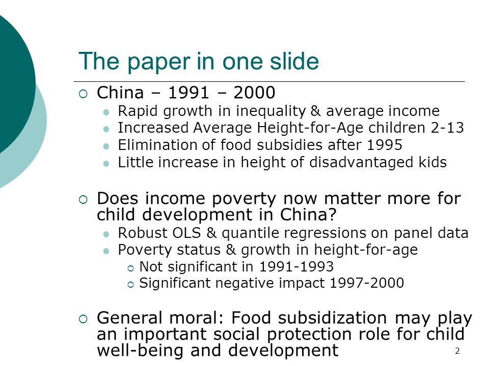 2 The paper in one slide  China – 1991 – 2000 Rapid growth in inequality & average income Increased Average Height-for-Age children 2-13 Elimination of food subsidies after 1995 Little increase in height of disadvantaged kids  Does income poverty now matter more for child development in China.