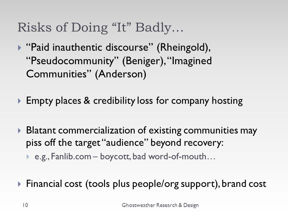 """Risks of Doing """"It"""" Badly…  """"Paid inauthentic discourse"""" (Rheingold), """"Pseudocommunity"""" (Beniger), """"Imagined Communities"""" (Anderson)  Empty places &"""