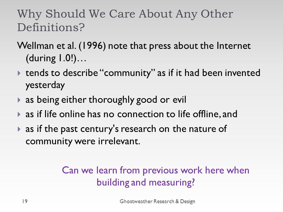 Why Should We Care About Any Other Definitions? Ghostweather Research & Design Wellman et al. (1996) note that press about the Internet (during 1.0!)…