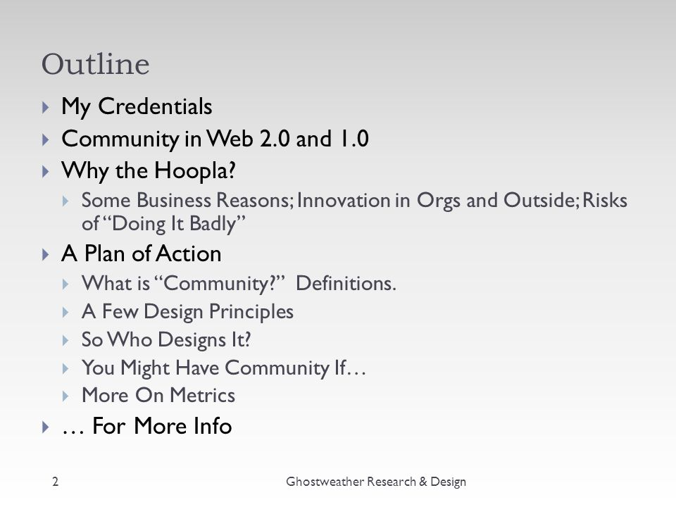 """Outline  My Credentials  Community in Web 2.0 and 1.0  Why the Hoopla?  Some Business Reasons; Innovation in Orgs and Outside; Risks of """"Doing It"""