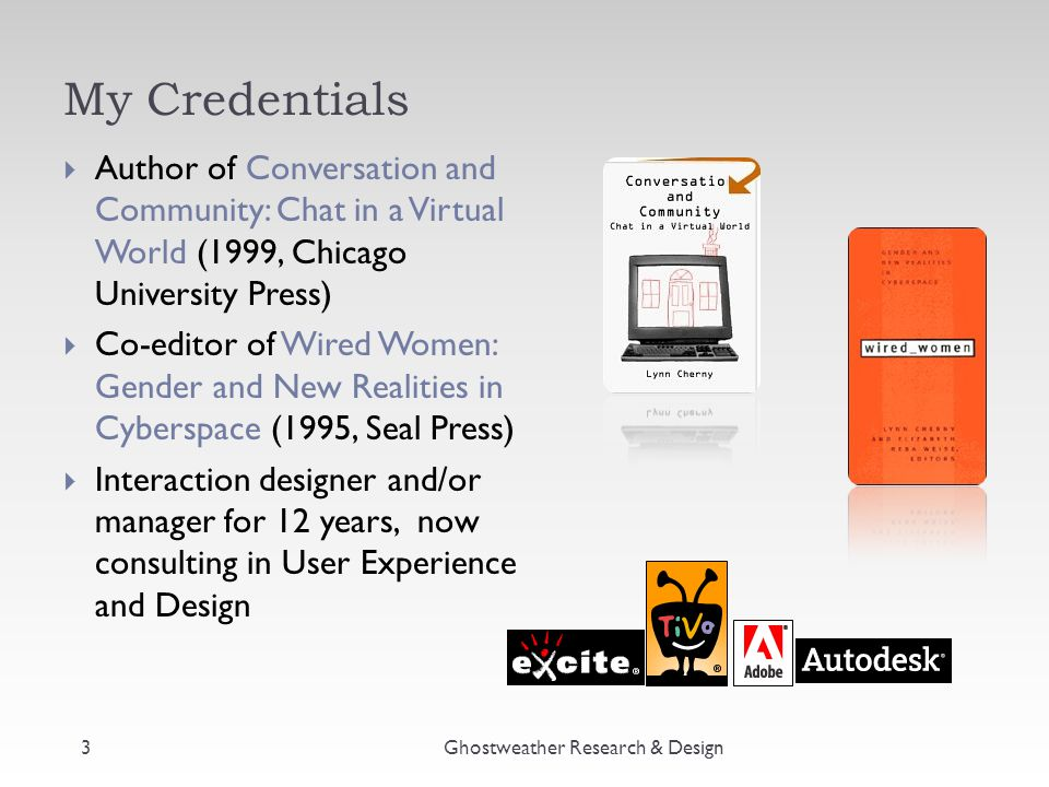 My Credentials Ghostweather Research & Design  Author of Conversation and Community: Chat in a Virtual World (1999, Chicago University Press)  Co-ed