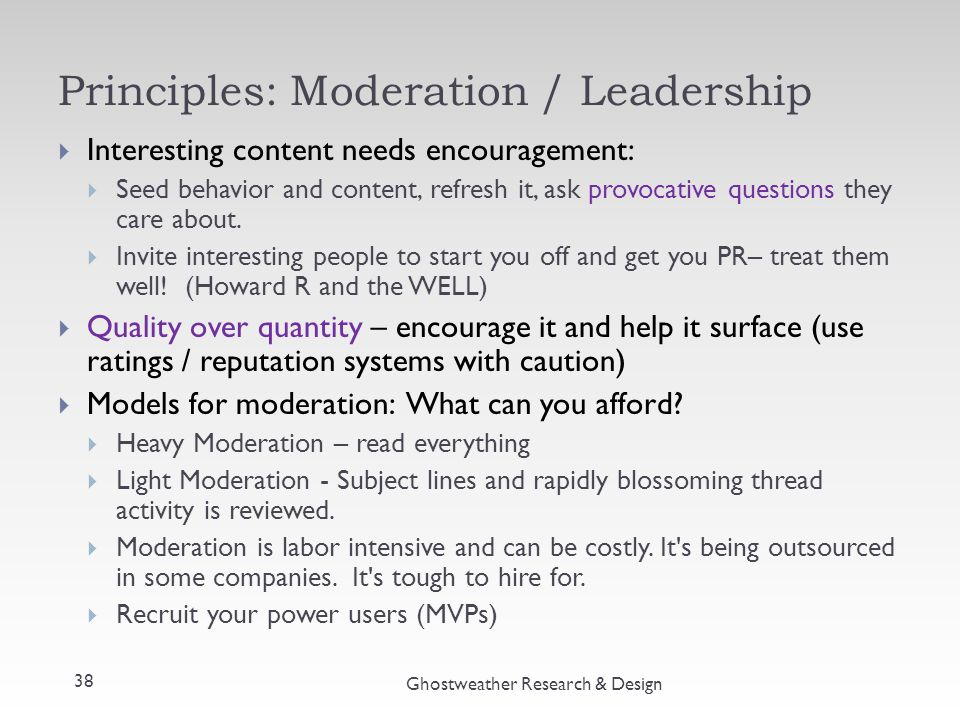 Principles: Moderation / Leadership Ghostweather Research & Design  Interesting content needs encouragement:  Seed behavior and content, refresh it,