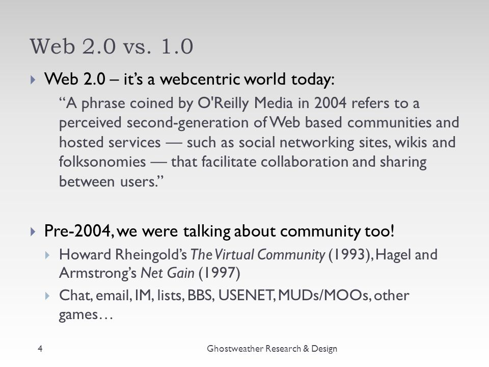 """Web 2.0 vs. 1.0  Web 2.0 – it's a webcentric world today: """"A phrase coined by O'Reilly Media in 2004 refers to a perceived second-generation of Web b"""