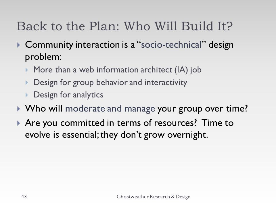 """Back to the Plan: Who Will Build It? Ghostweather Research & Design  Community interaction is a """"socio-technical"""" design problem:  More than a web i"""