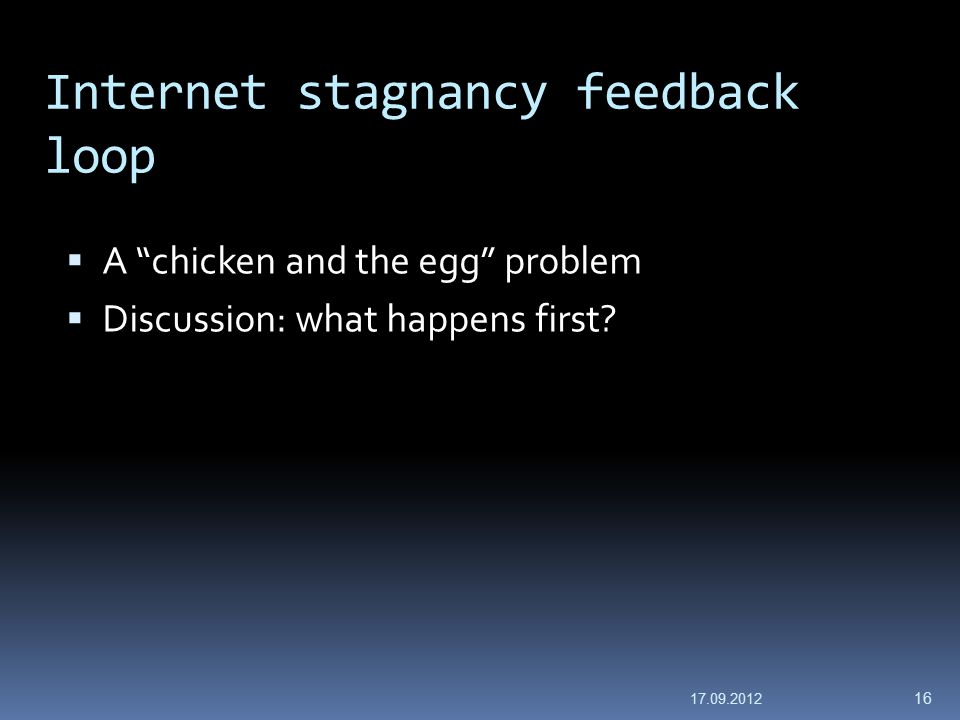 Internet stagnancy feedback loop  A chicken and the egg problem  Discussion: what happens first.