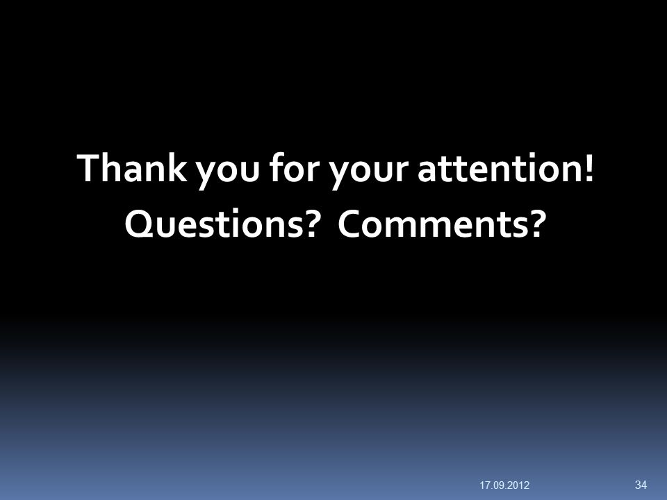 Thank you for your attention! Questions? Comments? 17.09.2012 34
