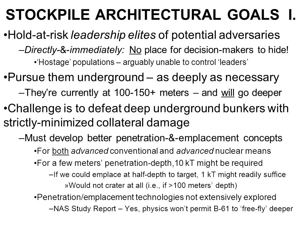 STOCKPILE ARCHITECTURAL GOALS I. Hold-at-risk leadership elites of potential adversaries –Directly-&-immediately: No place for decision-makers to hide