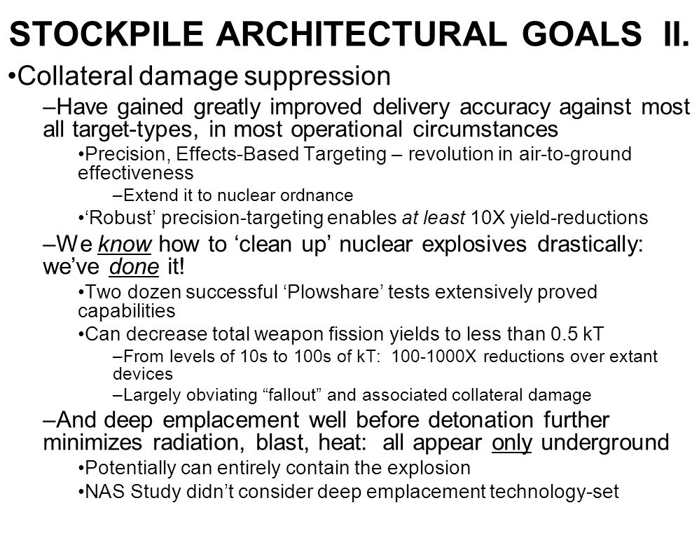 STOCKPILE ARCHITECTURAL GOALS II. Collateral damage suppression –Have gained greatly improved delivery accuracy against most all target-types, in most