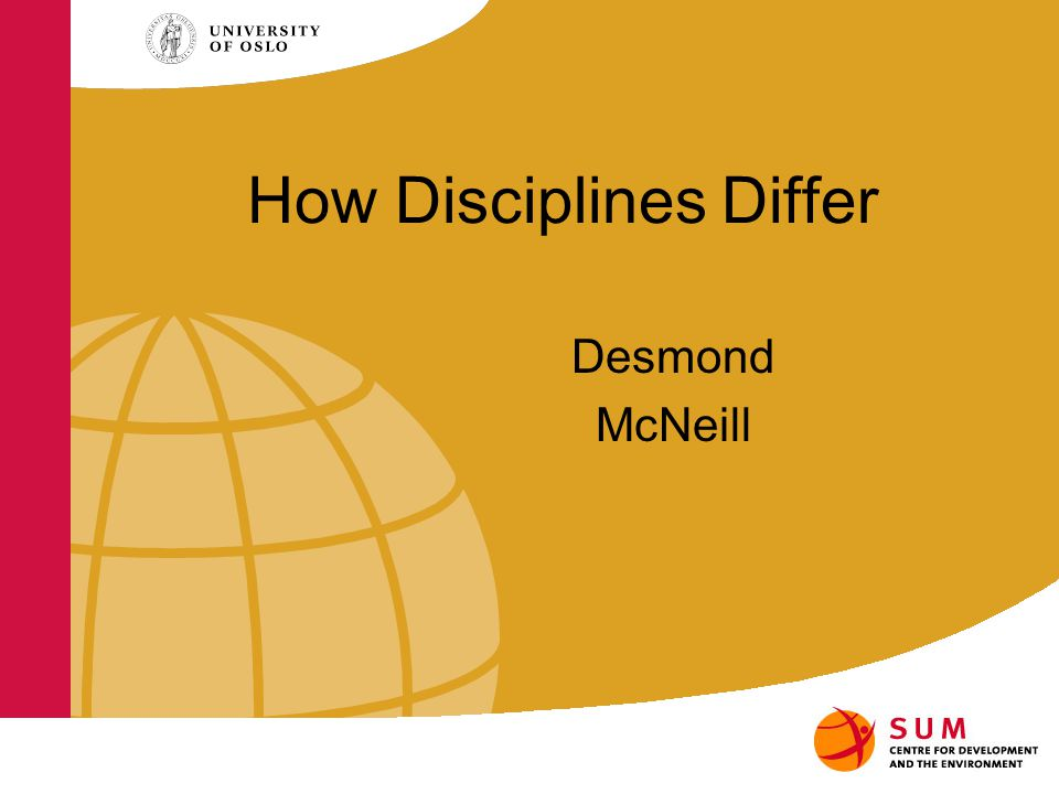 How Disciplines Differ Desmond McNeill