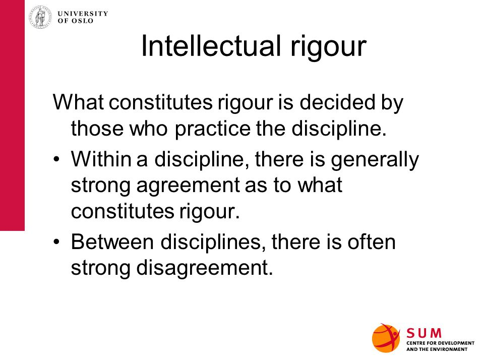 Intellectual rigour What constitutes rigour is decided by those who practice the discipline.