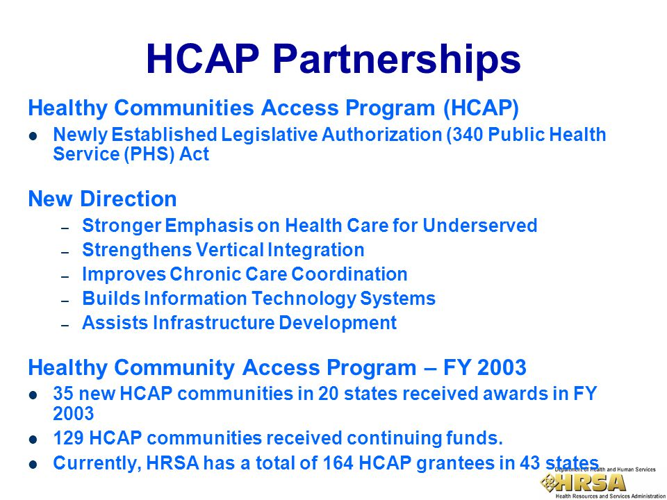 HCAP Partnerships Healthy Communities Access Program (HCAP) Newly Established Legislative Authorization (340 Public Health Service (PHS) Act New Direc