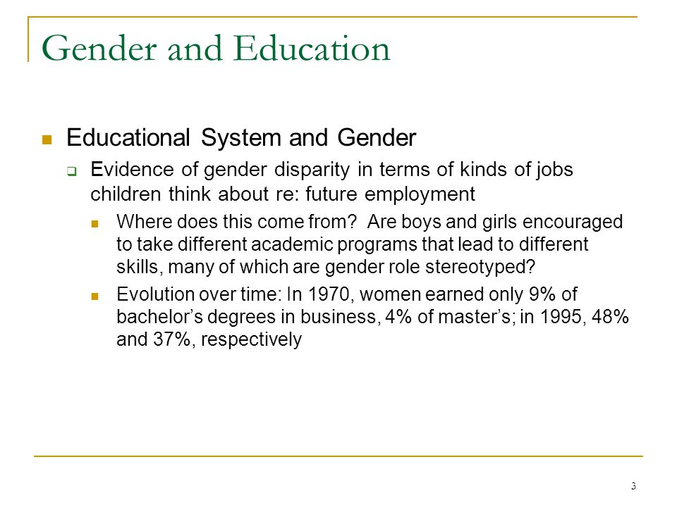 3 Gender and Education Educational System and Gender  Evidence of gender disparity in terms of kinds of jobs children think about re: future employment Where does this come from.