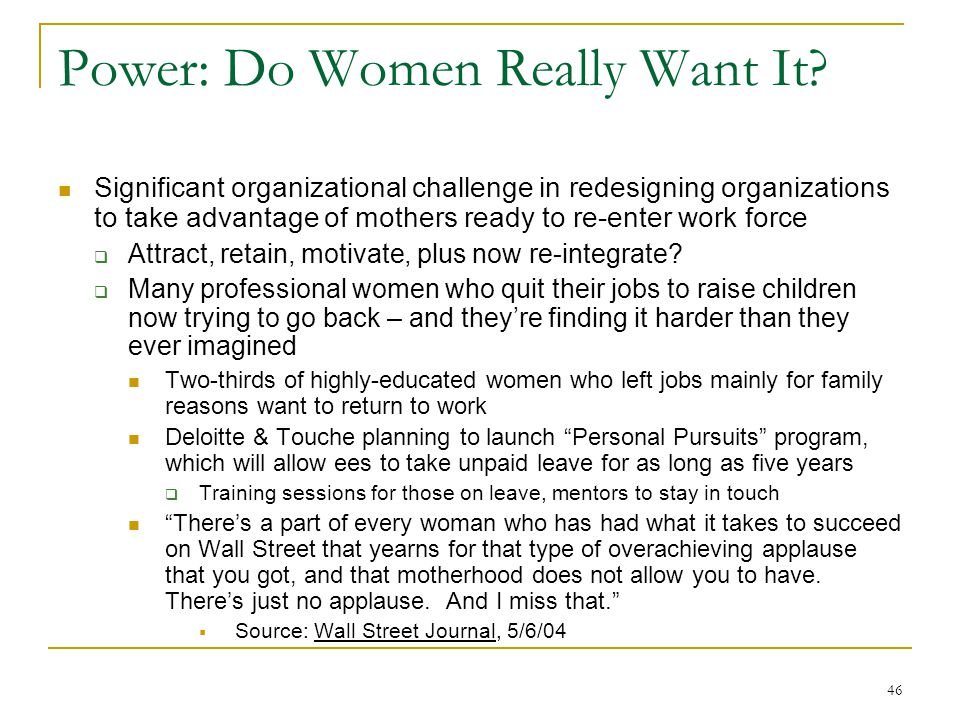 46 Power: Do Women Really Want It? Significant organizational challenge in redesigning organizations to take advantage of mothers ready to re-enter wo