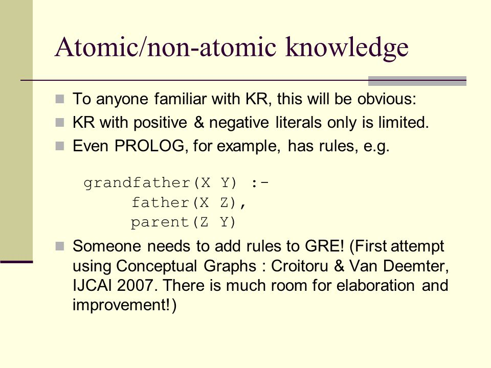 Atomic/non-atomic knowledge To anyone familiar with KR, this will be obvious: KR with positive & negative literals only is limited. Even PROLOG, for e