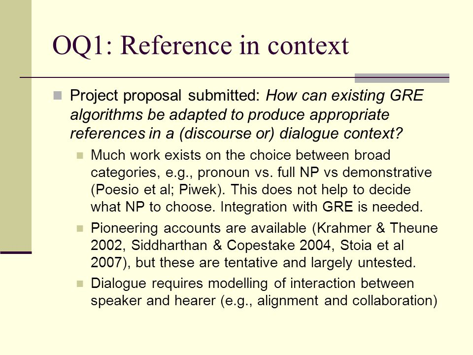 OQ1: Reference in context Project proposal submitted: How can existing GRE algorithms be adapted to produce appropriate references in a (discourse or)