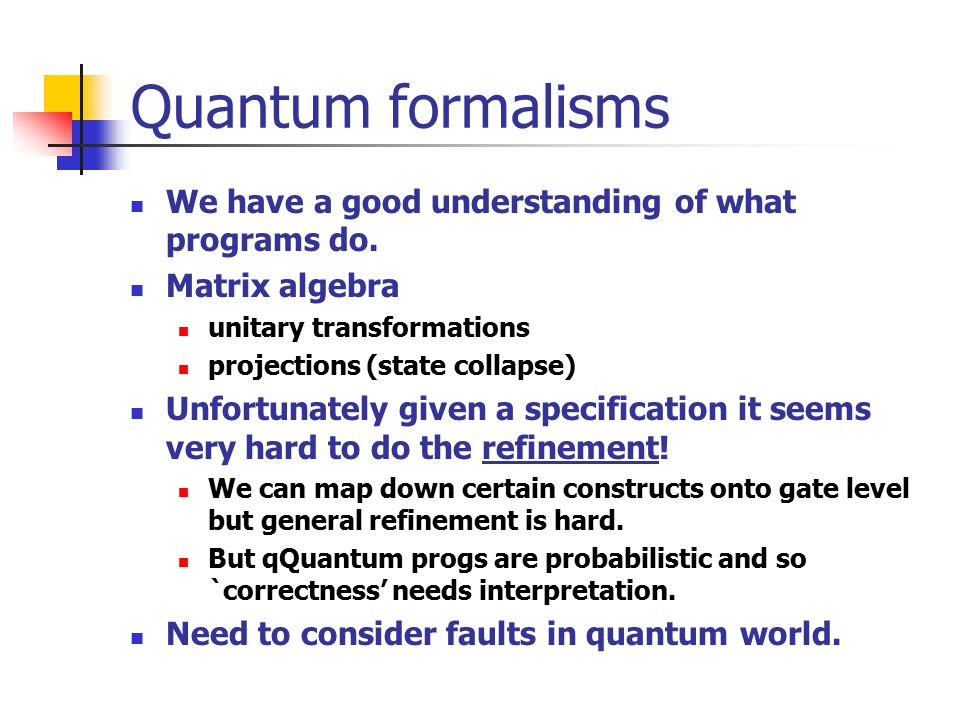 Quantum formalisms We have a good understanding of what programs do.