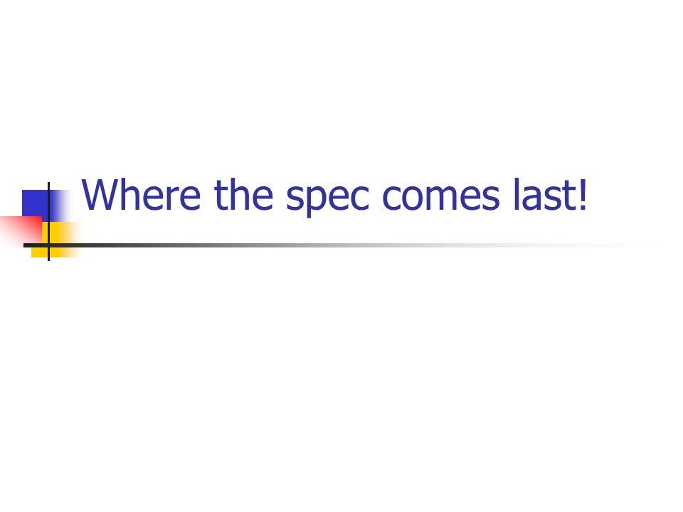 Where the spec comes last!