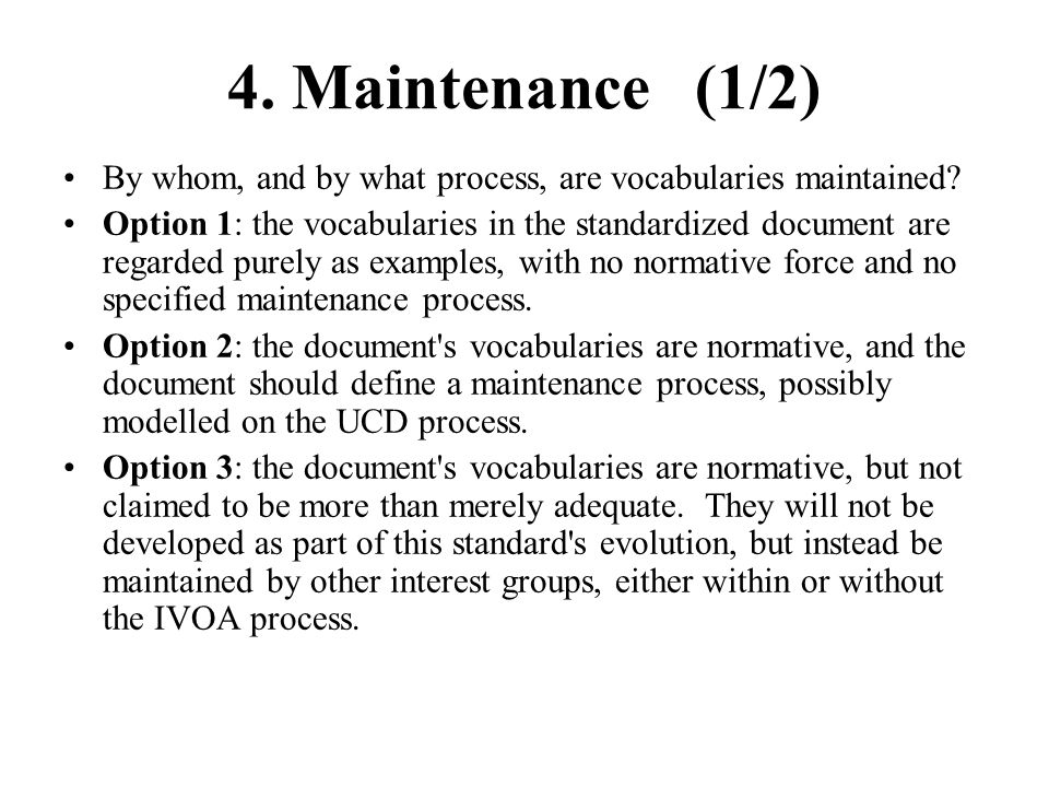 4. Maintenance (1/2) By whom, and by what process, are vocabularies maintained.