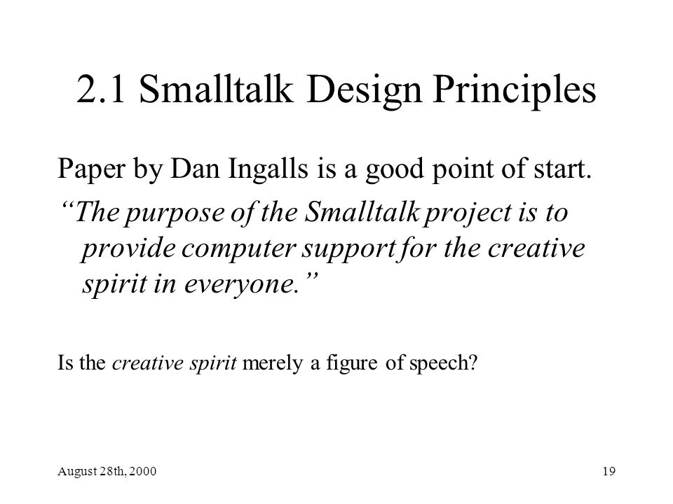 August 28th, 200019 2.1 Smalltalk Design Principles Paper by Dan Ingalls is a good point of start.