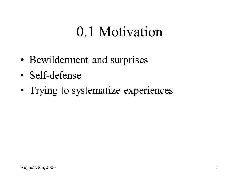 August 28th, 20003 0.1 Motivation Bewilderment and surprises Self-defense Trying to systematize experiences