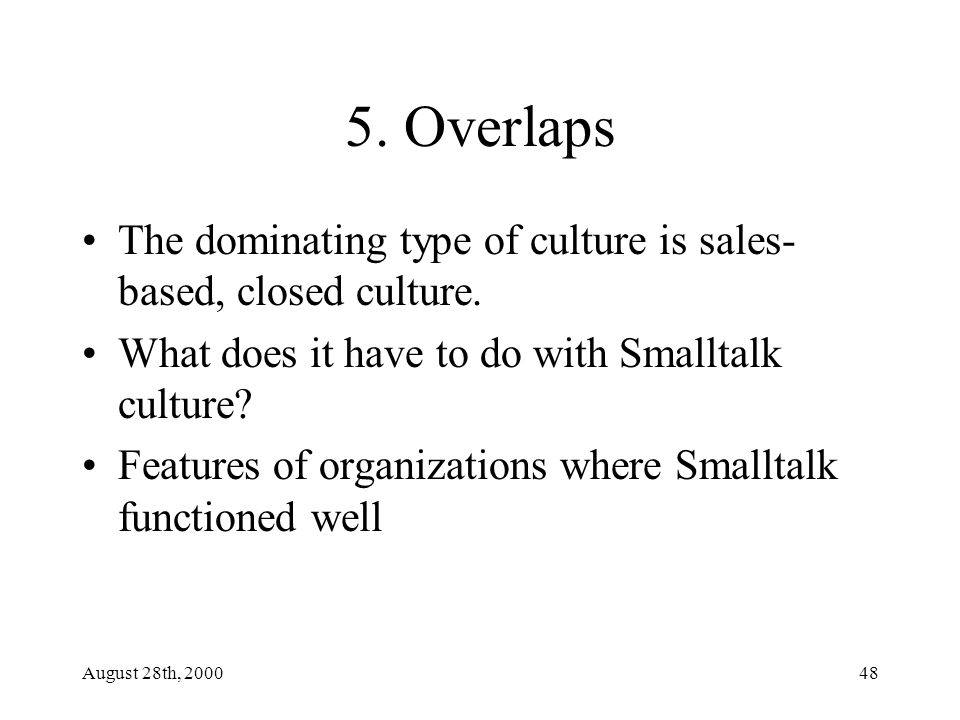 August 28th, 200048 5. Overlaps The dominating type of culture is sales- based, closed culture.