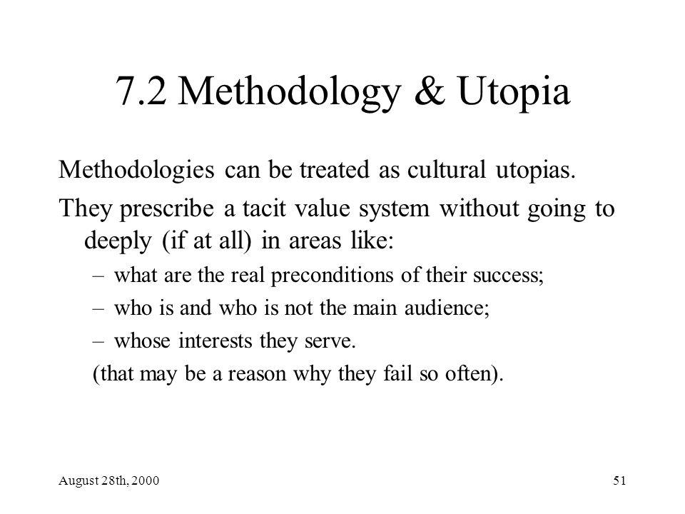 August 28th, 200051 7.2 Methodology & Utopia Methodologies can be treated as cultural utopias.
