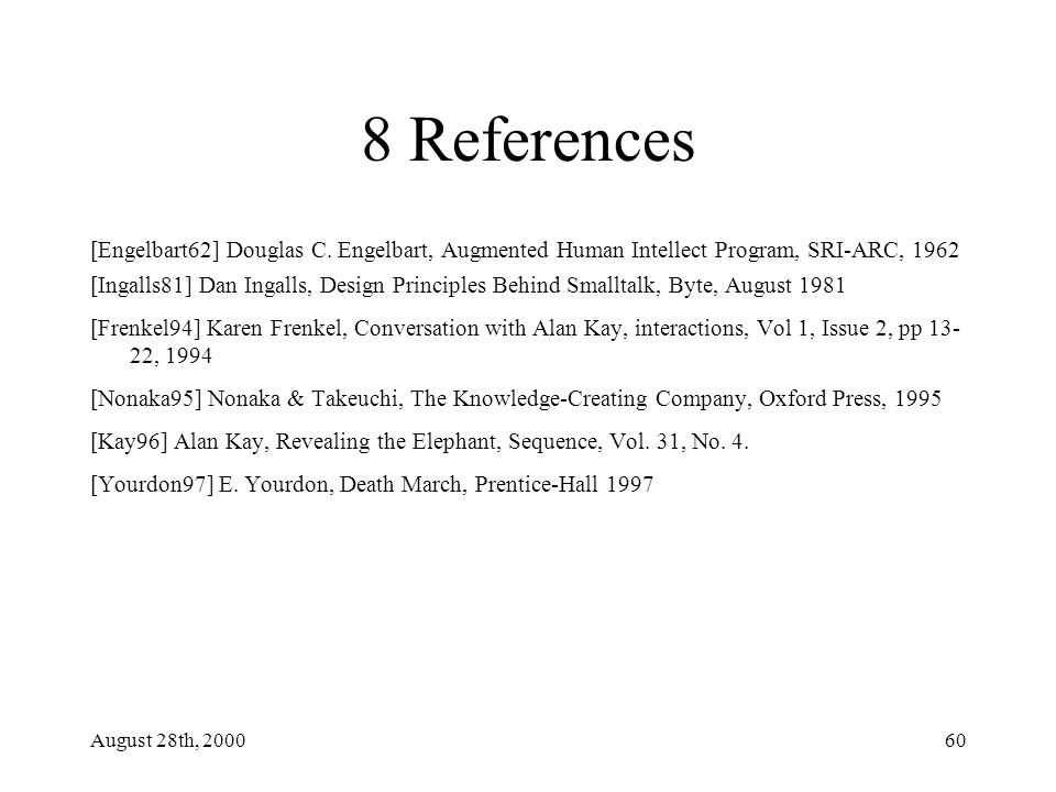 August 28th, 200060 8 References [Engelbart62] Douglas C.