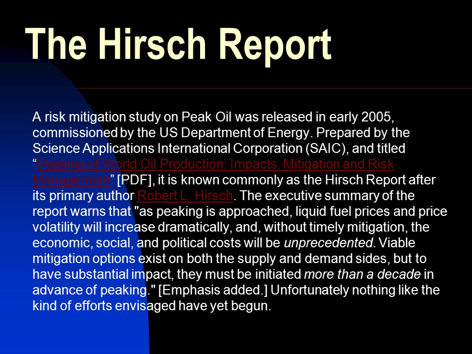 The Hirsch Report A risk mitigation study on Peak Oil was released in early 2005, commissioned by the US Department of Energy.