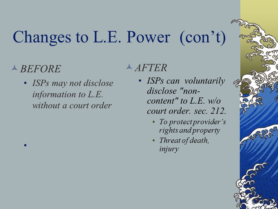 Changes to L.E.Power(con't) BEFORE ISPs may not disclose information to L.E.