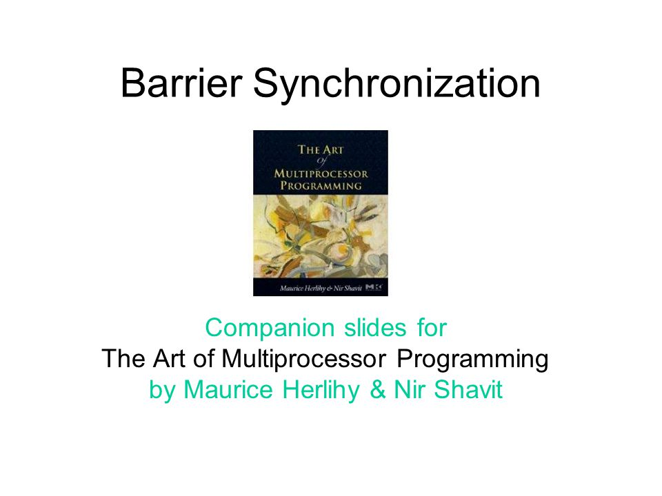 Art of Multiprocessor Programming 22 Parallel Prefix N threads can compute –Parallel prefix –Of N entries –In log 2 N rounds What if system is asynchronous.