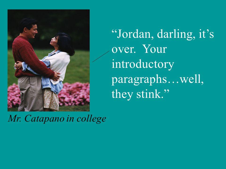 Mr. Catapano in college Jordan, darling, it's over.