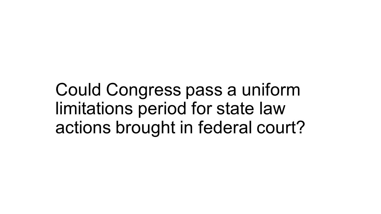 Could Congress pass a uniform limitations period for state law actions brought in federal court