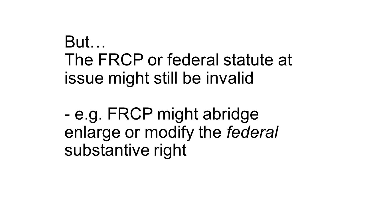 But… The FRCP or federal statute at issue might still be invalid - e.g.