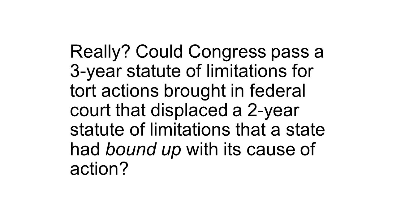 Really? Could Congress pass a 3-year statute of limitations for tort actions brought in federal court that displaced a 2-year statute of limitations t
