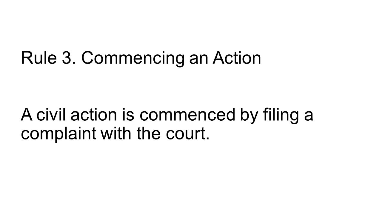 Rule 3. Commencing an Action A civil action is commenced by filing a complaint with the court.