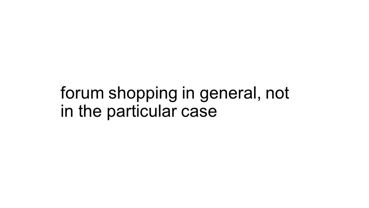 forum shopping in general, not in the particular case