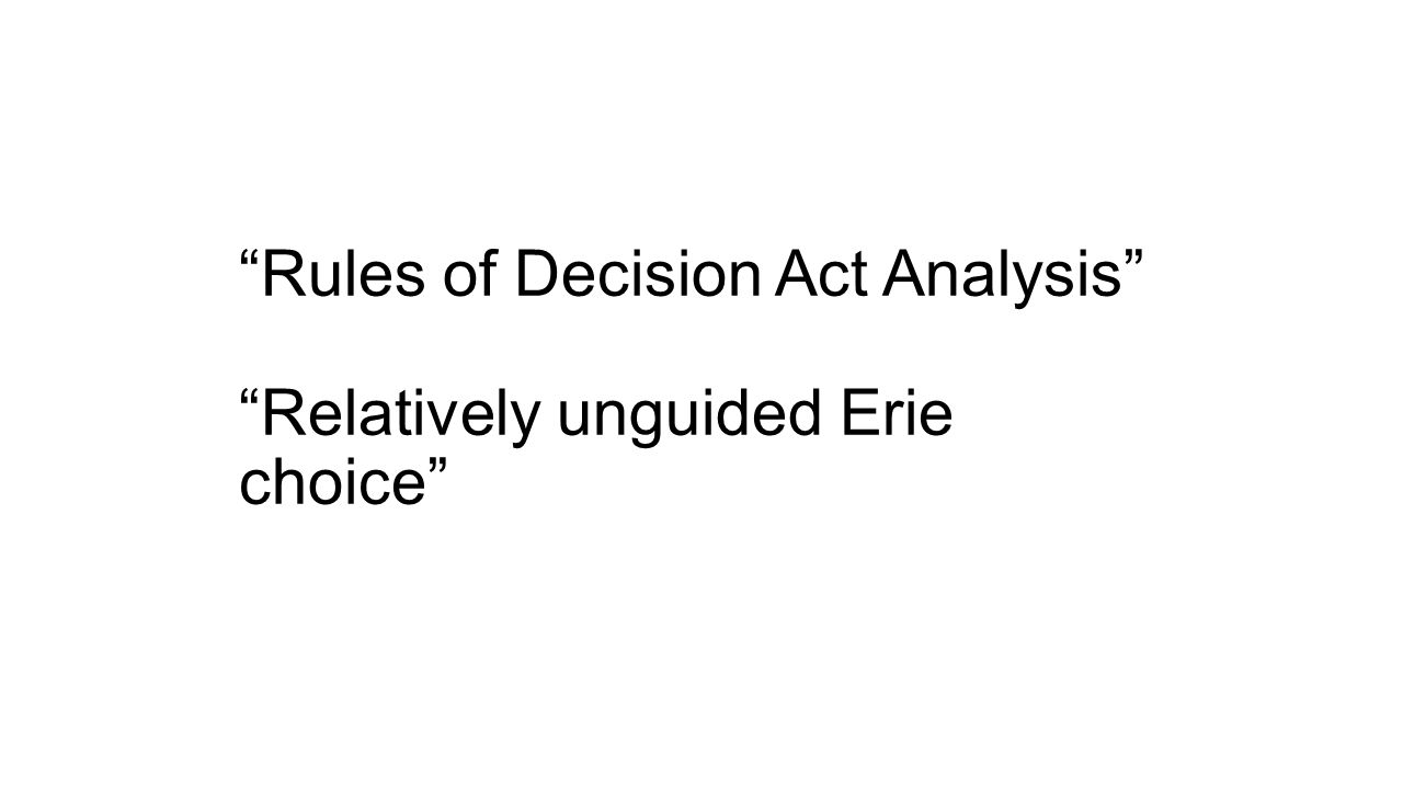 Rules of Decision Act Analysis Relatively unguided Erie choice