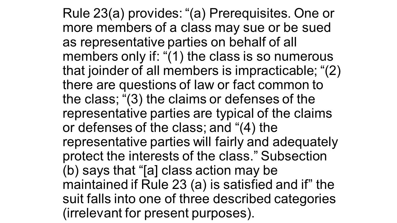 "Rule 23(a) provides: ""(a) Prerequisites. One or more members of a class may sue or be sued as representative parties on behalf of all members only if:"