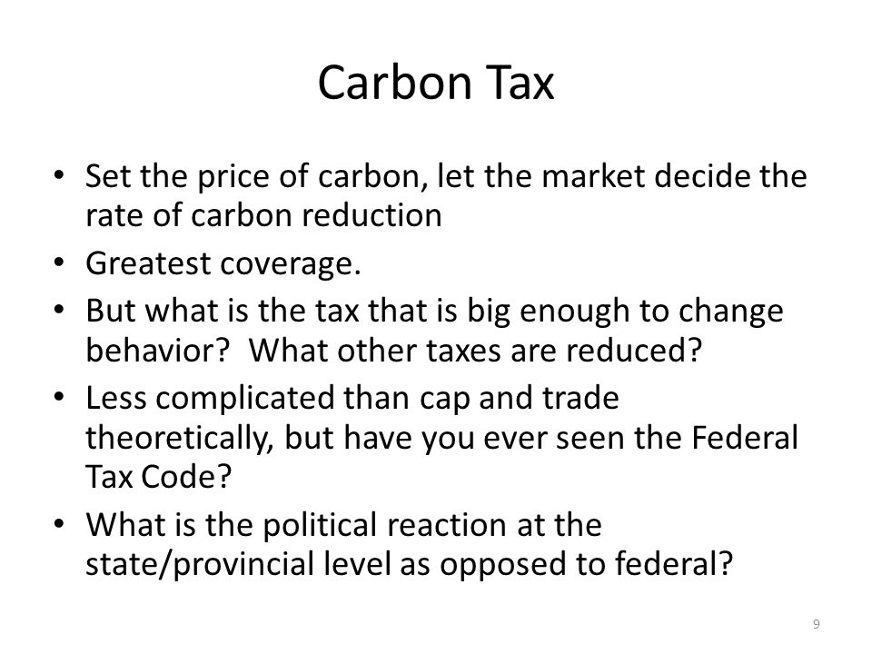 Carbon Tax Set the price of carbon, let the market decide the rate of carbon reduction Greatest coverage.