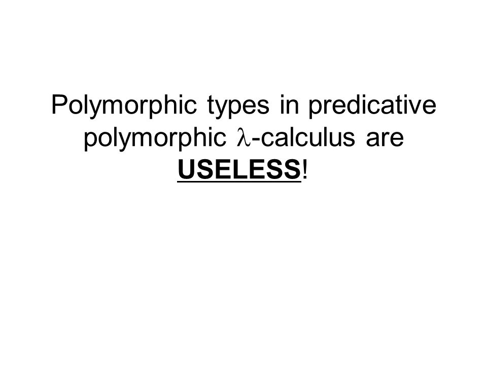 Polymorphic types in predicative polymorphic -calculus are USELESS!