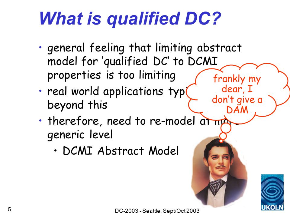 DC-2003 - Seattle, Sept/Oct 2003 5 What is qualified DC? general feeling that limiting abstract model for 'qualified DC' to DCMI properties is too lim