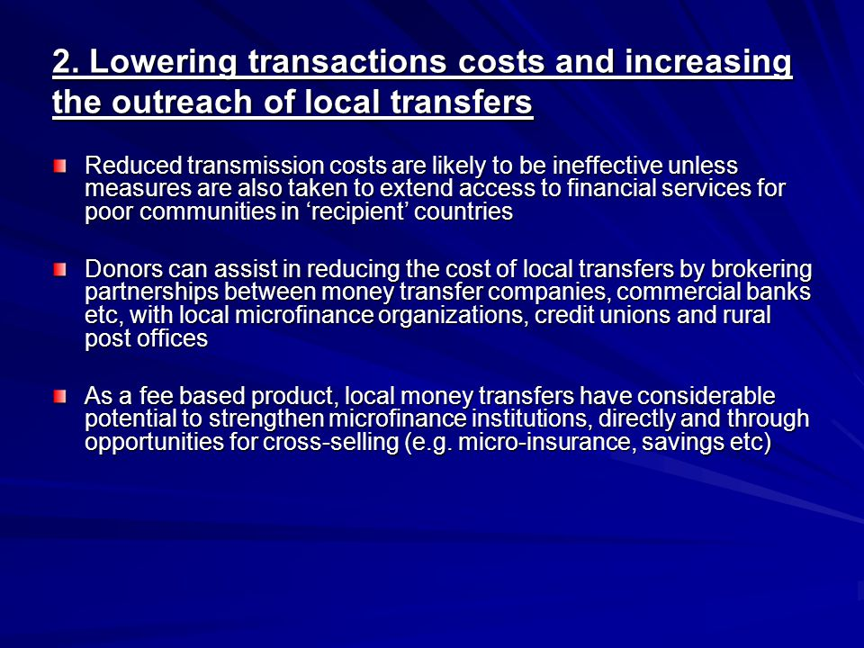 2. Lowering transactions costs and increasing the outreach of local transfers Reduced transmission costs are likely to be ineffective unless measures