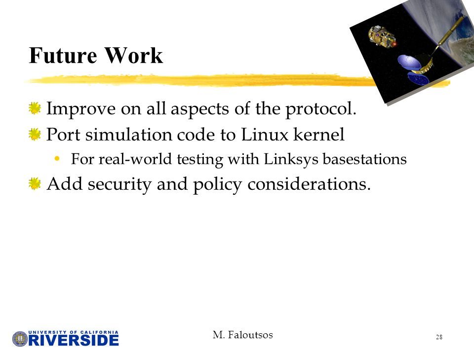 M. Faloutsos 28 Future Work Improve on all aspects of the protocol.