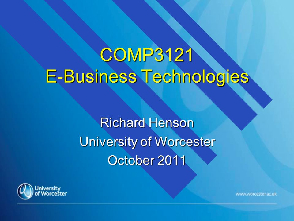 COMP3121 E-Business Technologies Richard Henson University of Worcester October 2011