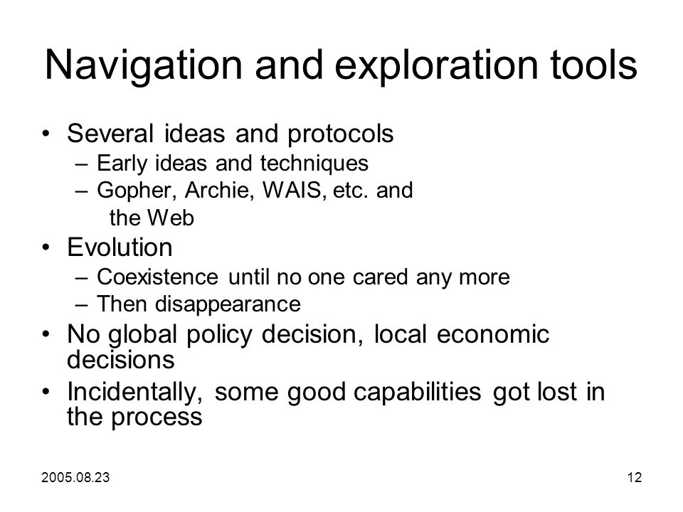 2005.08.2312 Navigation and exploration tools Several ideas and protocols –Early ideas and techniques –Gopher, Archie, WAIS, etc.