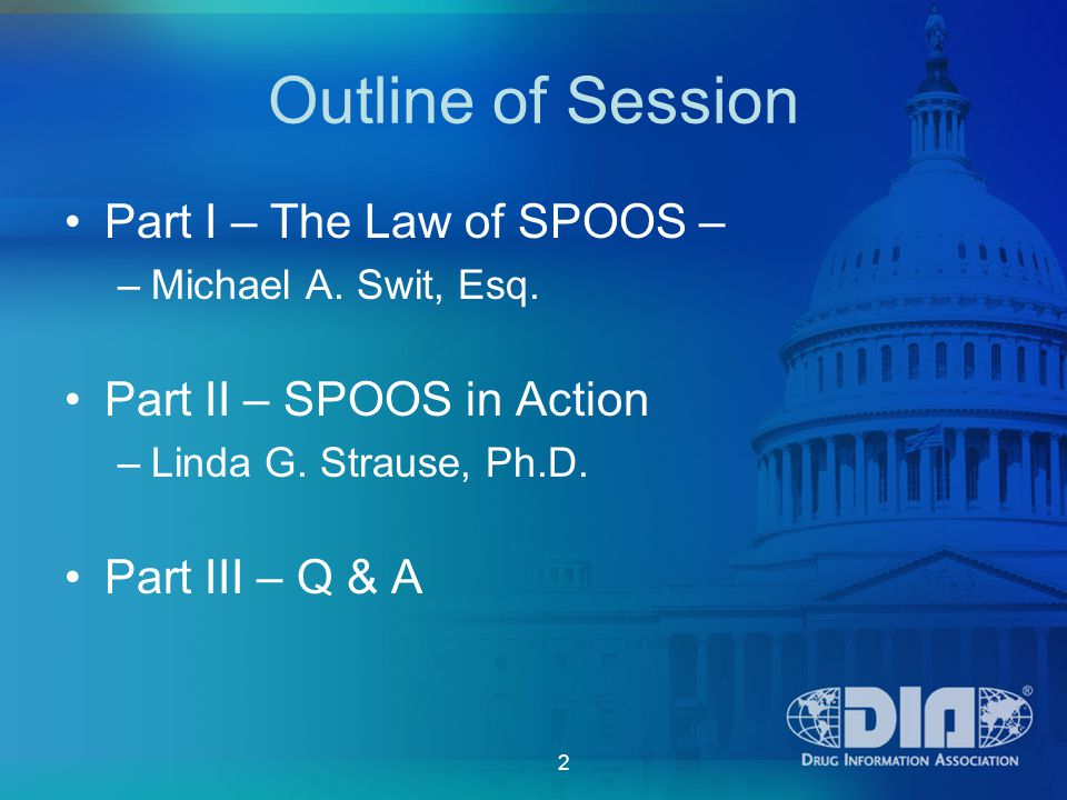 2 Outline of Session Part I – The Law of SPOOS – –Michael A.