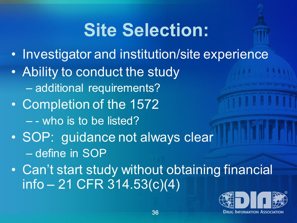 36 Site Selection: Investigator and institution/site experience Ability to conduct the study –additional requirements.