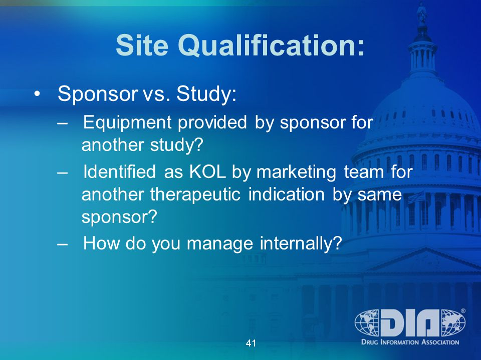 41 Site Qualification: Sponsor vs. Study: – Equipment provided by sponsor for another study.