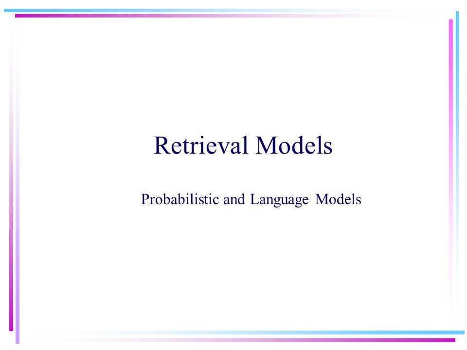 Retrieval Models Probabilistic and Language Models