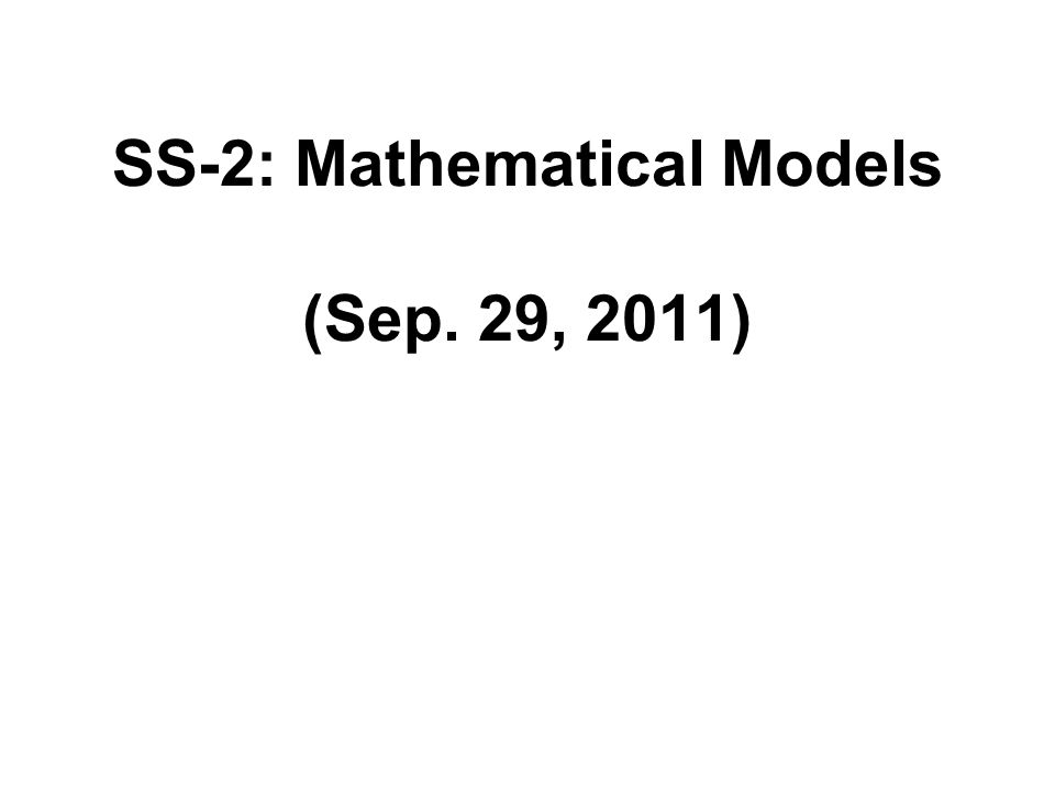SS-2: Mathematical Models (Sep. 29, 2011)